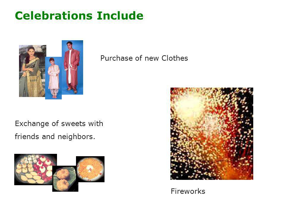 Celebrations Include Purchase of new Clothes Exchange of sweets with friends and neighbors. Fireworks