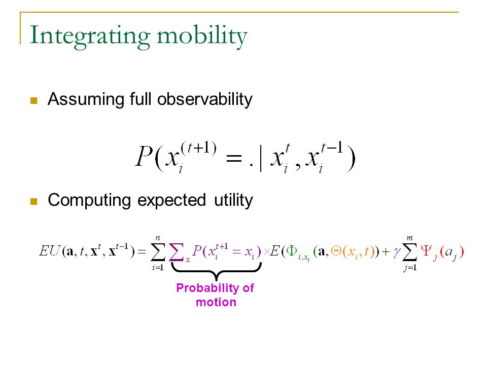 Integrating mobility Assuming full observability Computing expected utility Probability of motion