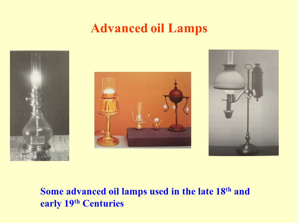 Advanced oil Lamps Some advanced oil lamps used in the late 18 th and early 19 th Centuries