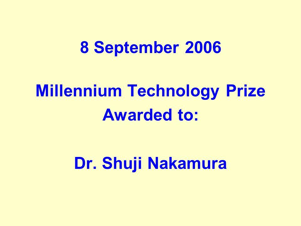 8 September 2006 Millennium Technology Prize Awarded to: Dr. Shuji Nakamura