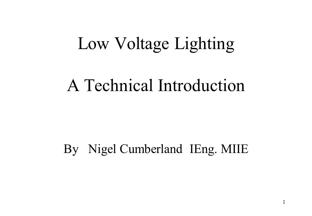 1 Low Voltage Lighting A Technical Introduction By Nigel Cumberland IEng. MIIE
