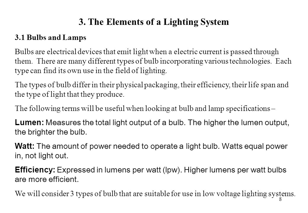 8 3. The Elements of a Lighting System 3.1 Bulbs and Lamps Bulbs are electrical devices that emit light when a electric current is passed through them