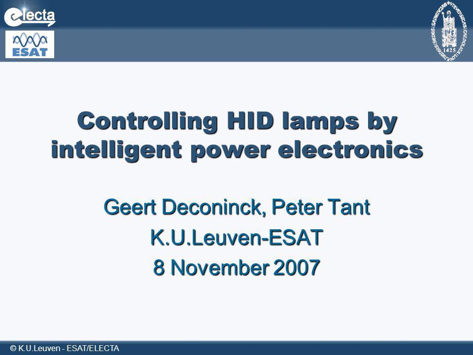 © K.U.Leuven - ESAT/ELECTA Controlling HID lamps by intelligent power electronics Geert Deconinck, Peter Tant K.U.Leuven-ESAT 8 November 2007
