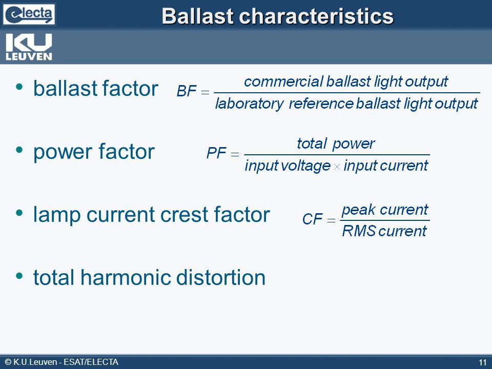 © K.U.Leuven - ESAT/ELECTA 11 Ballast characteristics ballast factor power factor lamp current crest factor total harmonic distortion