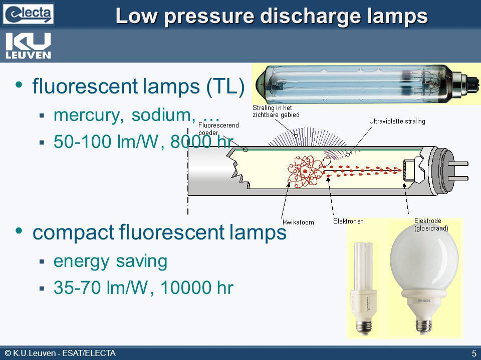© K.U.Leuven - ESAT/ELECTA 5 Low pressure discharge lamps fluorescent lamps (TL) mercury, sodium, … 50-100 lm/W, 8000 hr compact fluorescent lamps energy saving 35-70 lm/W, 10000 hr