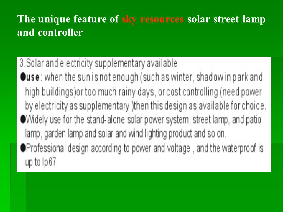 The Comparison on energy saving and environmental protection Normal street lampsolar street lamp Itemcalculation TotalItem Power consumption Total Power consumption 300W*12H*365days*10years *100pcs/1000W.H 1,314,000 KWH Power consumption00 Consumption of standard coal 300W*12H*365days*10year s*100pcs/1000W.H *0.4kg 525.6 Tons Consumption of standard coal 00 Carbon dioxide emissions co 2 525.6*2.62 1377 Tons Carbon dioxide emissions co 2 00 Sulphur dioxide emissions so2 525.6*0.00854.47 Tons Sulphur dioxide emissions so2 00 Nitric oxide and nitrogen dioxide emissions NO NO 2 525.6*0.00743.89 Tons Nitric oxide and nitrogen dioxide emissions NO NO 2 00 Electricity Charge 300W*12H*365days*10years* 100pcs/1000W.H*0.8yuan 1051200 Electricity Charge 00 Environmental Protection: ordinary lights consume a large amount of electricity, the current of electricity from thermal power most, increasing greenhouse gas emissions, indirect pollution to the environment.