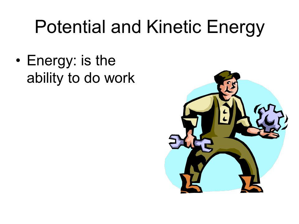 Potential Energy The energy of position The amount of energy contained in an object at rest