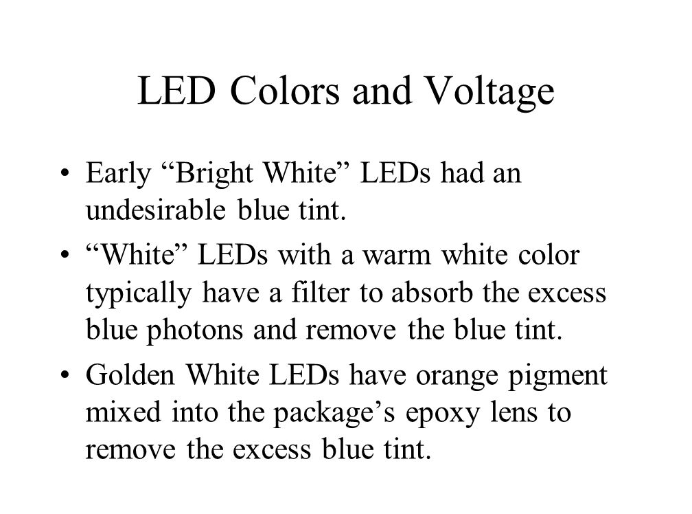 LED Colors and Voltage Early Bright White LEDs had an undesirable blue tint.