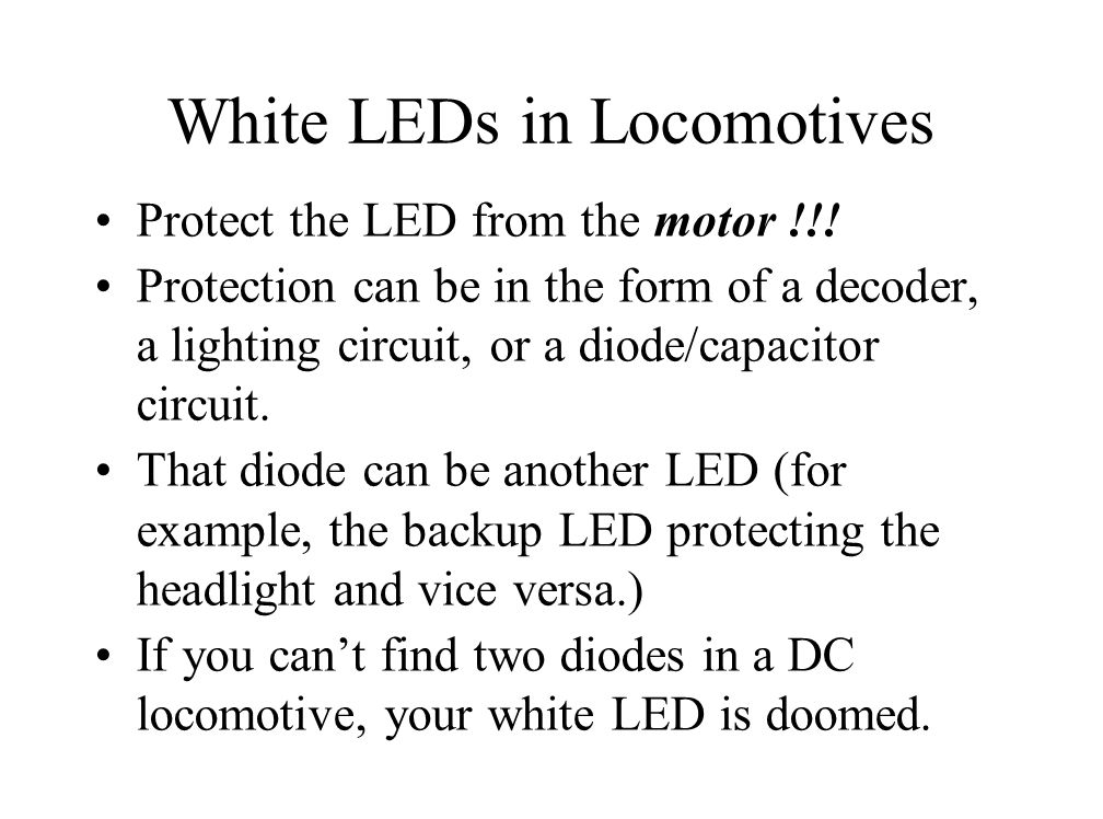 White LEDs in Locomotives Protect the LED from the motor !!.