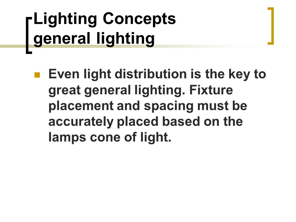 Lighting Concepts general lighting Even light distribution is the key to great general lighting.