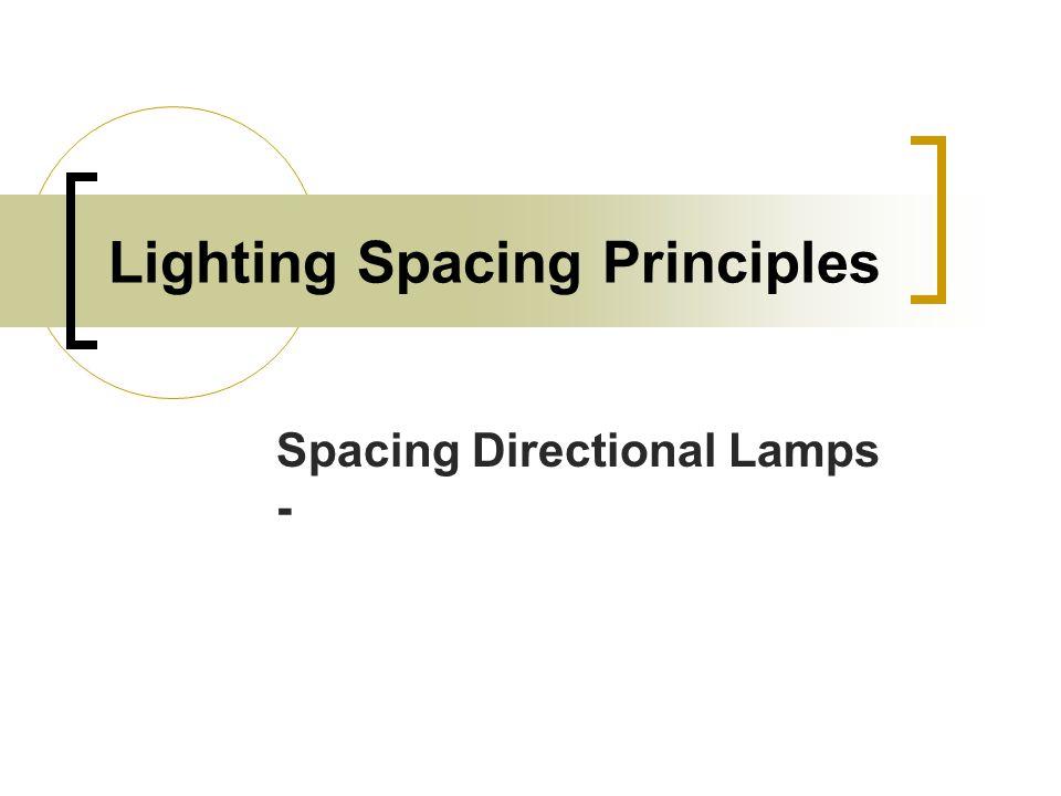 Lighting Spacing Principles Spacing Directional Lamps -