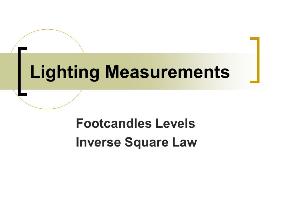 Lighting Measurements Footcandles Levels Inverse Square Law