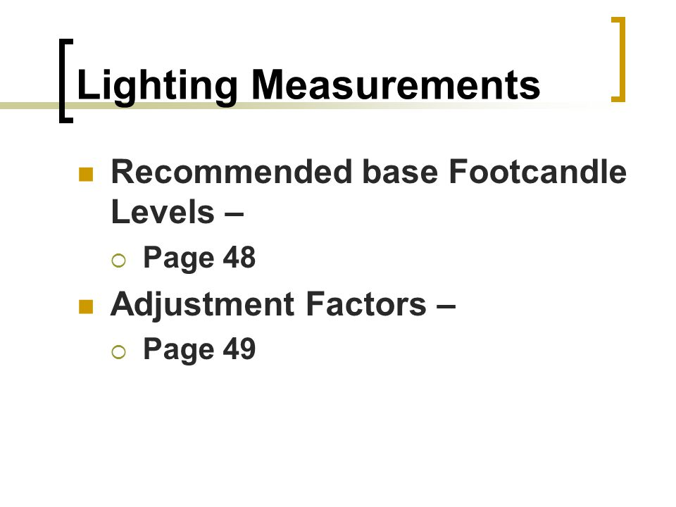 Lighting Measurements Recommended base Footcandle Levels – Page 48 Adjustment Factors – Page 49