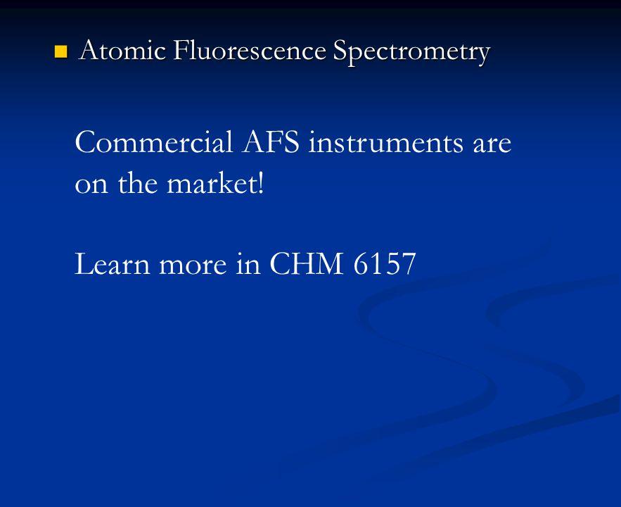 Atomic Fluorescence Spectrometry Atomic Fluorescence Spectrometry Commercial AFS instruments are on the market.