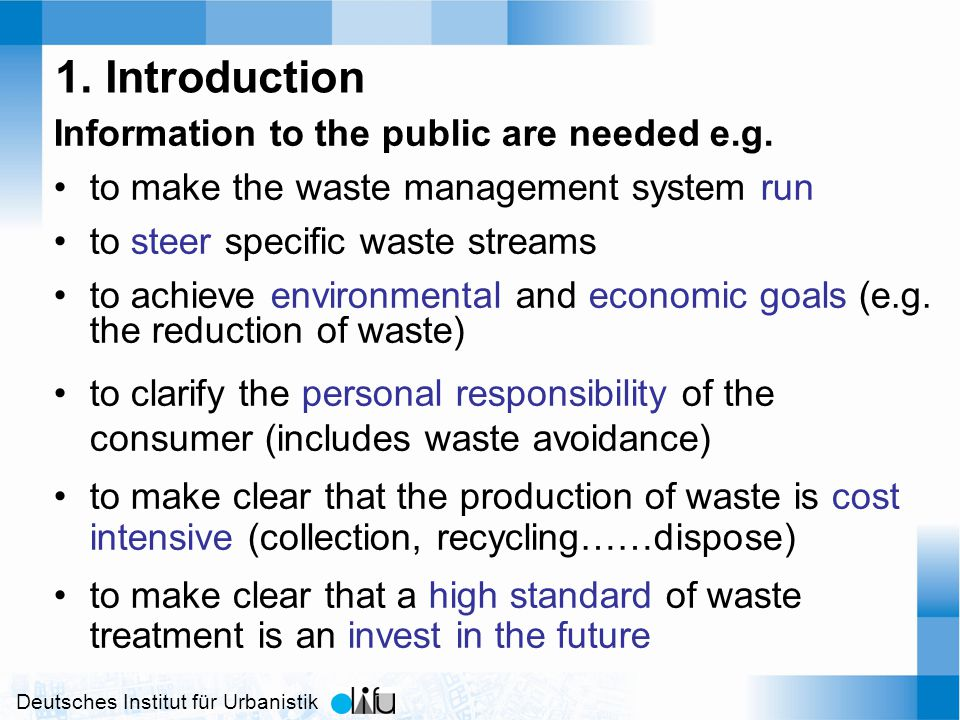 Deutsches Institut für Urbanistik 1. Introduction Information to the public are needed e.g. to make the waste management system run to steer specific