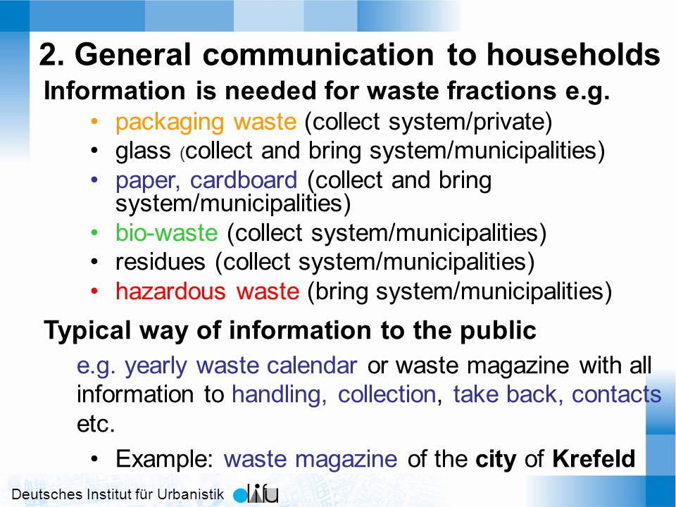 Deutsches Institut für Urbanistik 2. General communication to households Information is needed for waste fractions e.g. packaging waste (collect syste