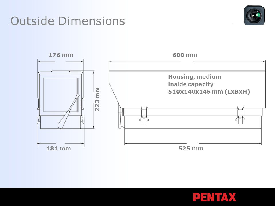 Outside Dimensions Housing, medium inside capacity 510x140x145 mm (LxBxH) 600 mm 525 mm 181 mm 176 mm 223 mm