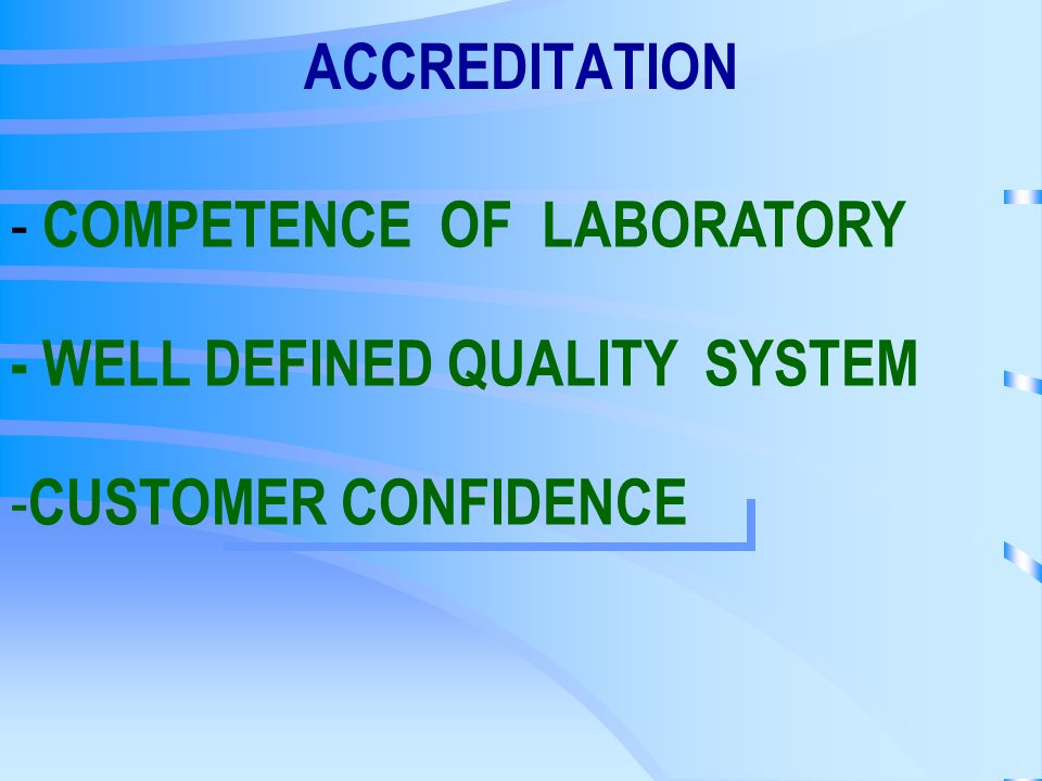 ACCREDITATION - COMPETENCE OF LABORATORY - WELL DEFINED QUALITY SYSTEM - CUSTOMER CONFIDENCE