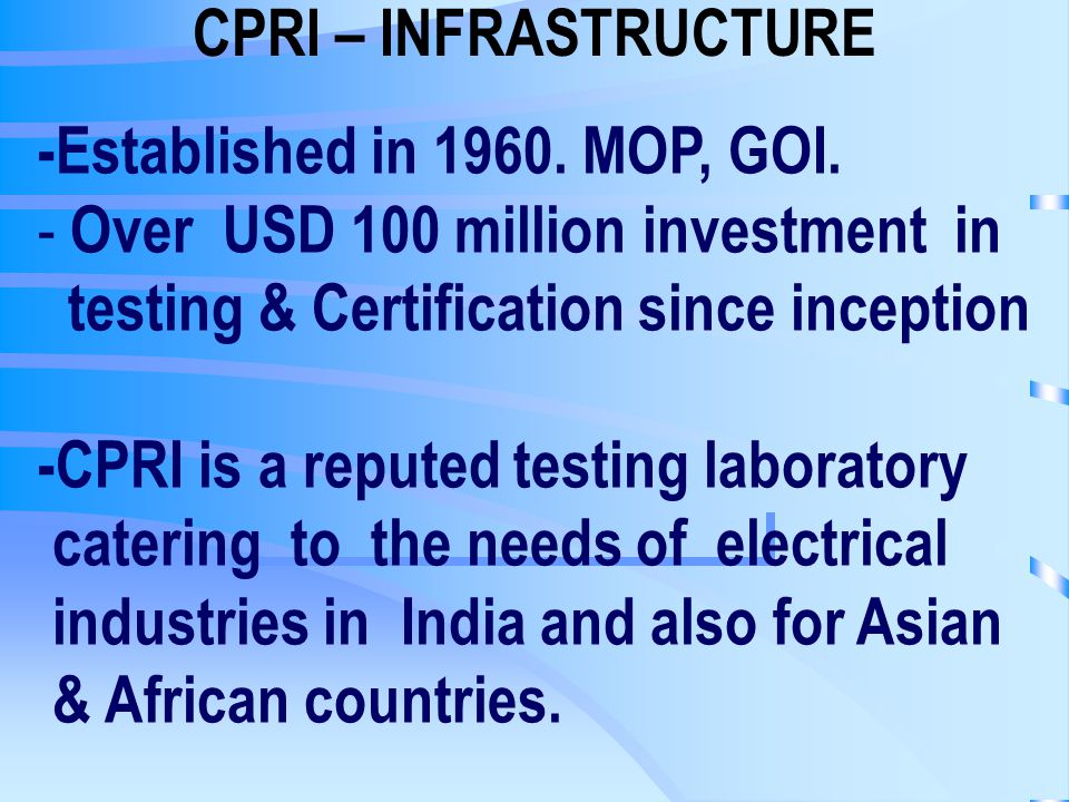 FACILITIES AVAILABLE AT CPRI - Electric Light Sources :- - Self ballasted lamps -IS:15111(P-1)2002 - GSL lamps - IS:418 –1978 - TFL lamps - IS: 2418 (Part 1) –1977 - Conventional ballast for TFL – IS:1534 (Part 1) 1977 - Electronic ballast for TFL – IS: 13021 ( Part 1&2) 1991