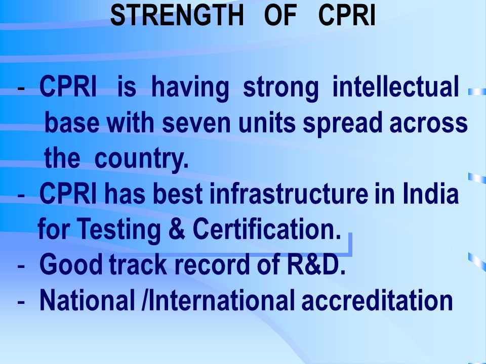STRENGTH OF CPRI - CPRI is having strong intellectual base with seven units spread across the country.
