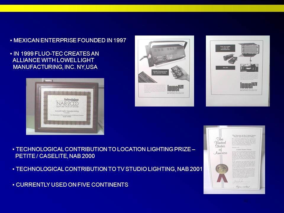 12 MEXICAN ENTERPRISE FOUNDED IN 1997 IN 1999 FLUO-TEC CREATES AN ALLIANCE WITH LOWEL LIGHT MANUFACTURING, INC.