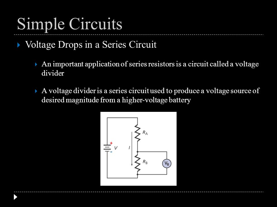 Voltage Drops in a Series Circuit An important application of series resistors is a circuit called a voltage divider A voltage divider is a series cir