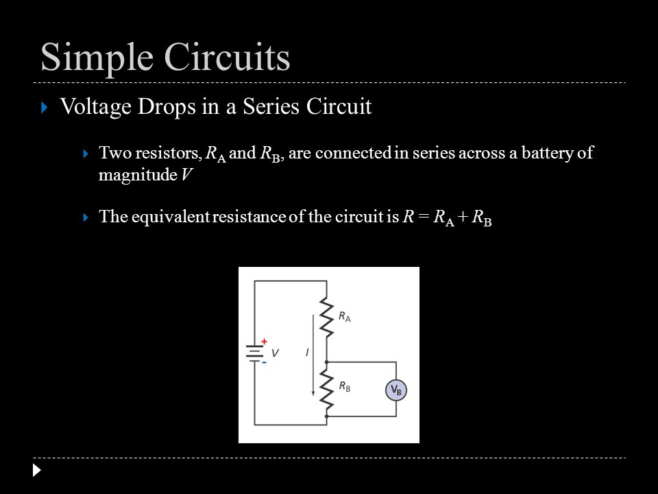 Voltage Drops in a Series Circuit Two resistors, R A and R B, are connected in series across a battery of magnitude V The equivalent resistance of the