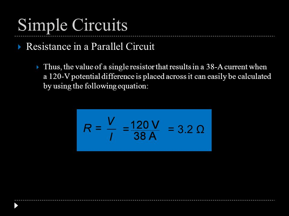 Resistance in a Parallel Circuit Thus, the value of a single resistor that results in a 38-A current when a 120-V potential difference is placed acros