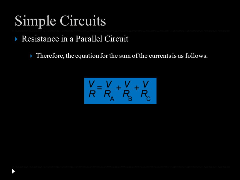 Resistance in a Parallel Circuit Therefore, the equation for the sum of the currents is as follows: Simple Circuits
