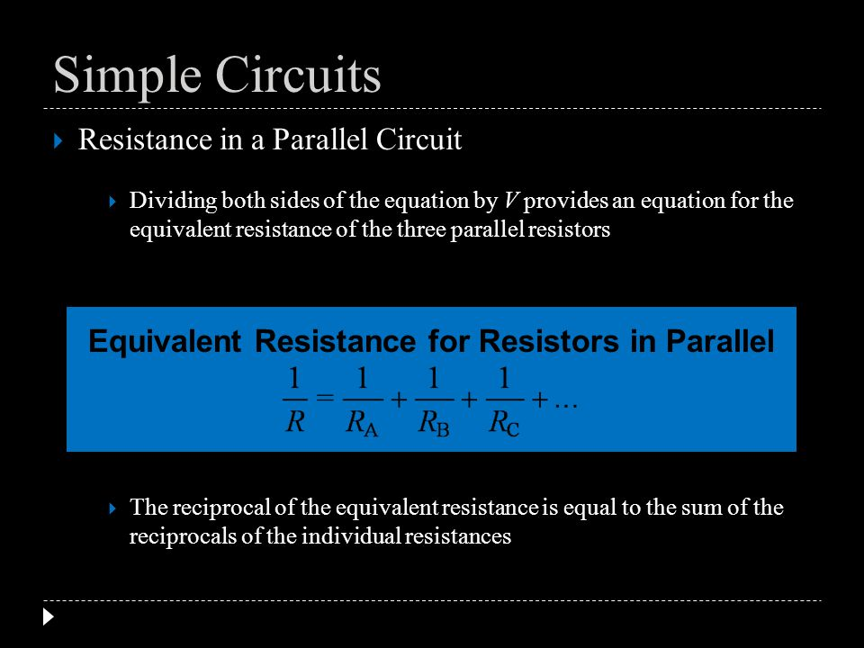 Resistance in a Parallel Circuit Dividing both sides of the equation by V provides an equation for the equivalent resistance of the three parallel res