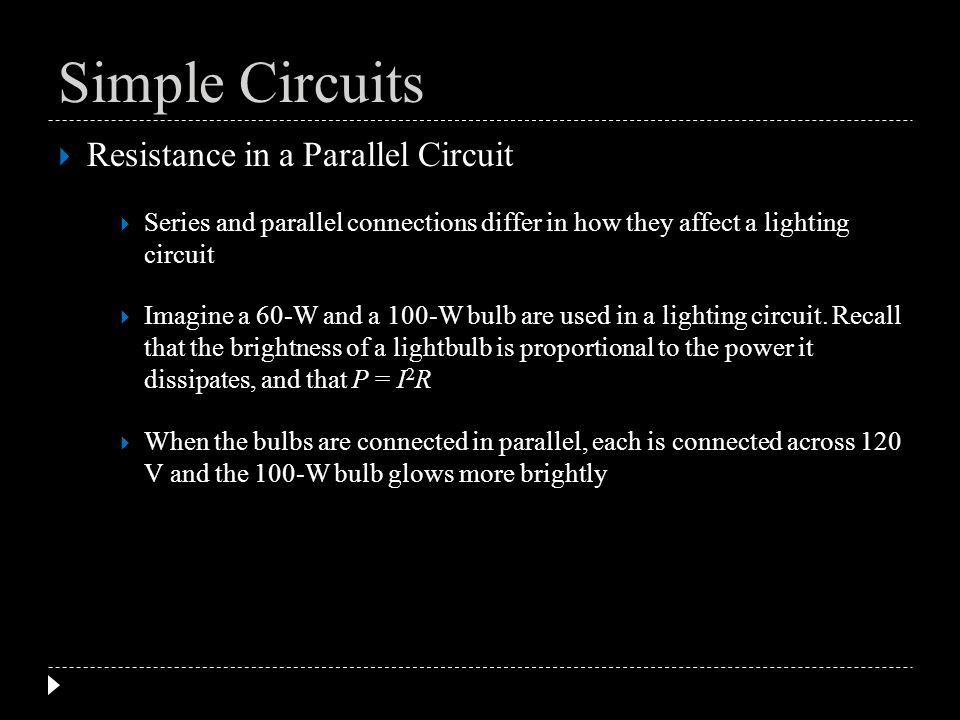 Resistance in a Parallel Circuit Series and parallel connections differ in how they affect a lighting circuit Imagine a 60-W and a 100-W bulb are used