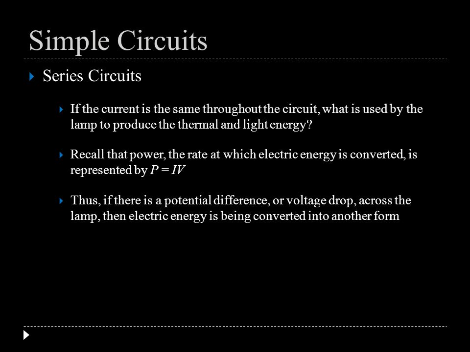 Series Circuits If the current is the same throughout the circuit, what is used by the lamp to produce the thermal and light energy? Recall that power