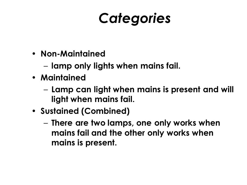 Non-Maintained – lamp only lights when mains fail.