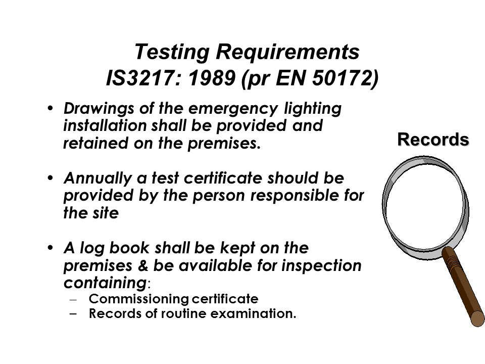 Testing Requirements IS3217: 1989 (pr EN 50172) Drawings of the emergency lighting installation shall be provided and retained on the premises.