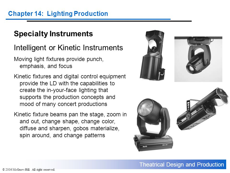 Theatrical Design and Production Chapter 14: Lighting Production © 2006 McGraw-Hill. All right reserved. Specialty Instruments Intelligent or Kinetic