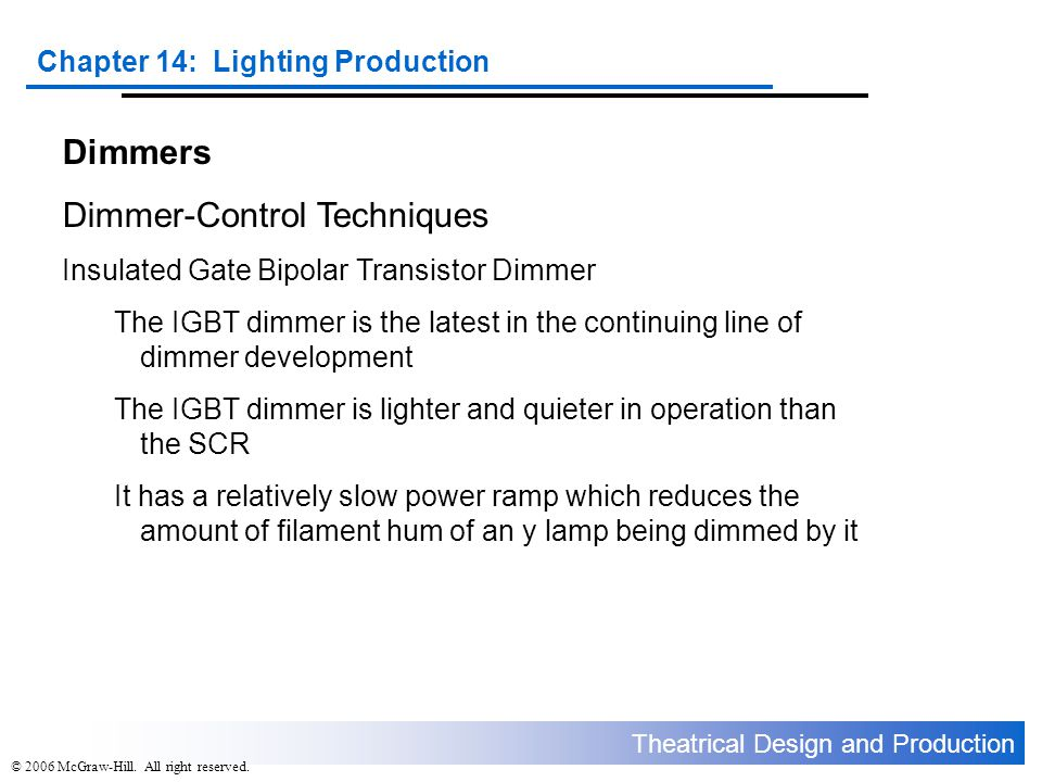 Theatrical Design and Production Chapter 14: Lighting Production © 2006 McGraw-Hill. All right reserved. Dimmers Dimmer-Control Techniques Insulated G