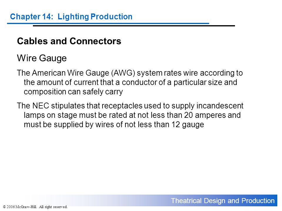 Theatrical Design and Production Chapter 14: Lighting Production © 2006 McGraw-Hill. All right reserved. Cables and Connectors Wire Gauge The American