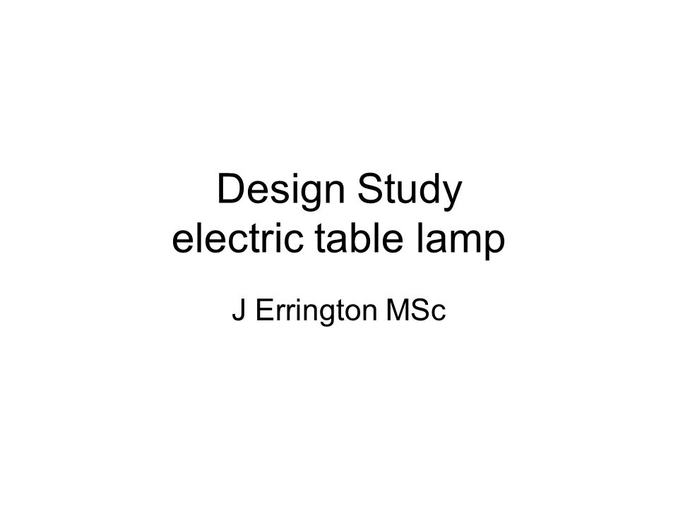 Design Study electric table lamp J Errington MSc