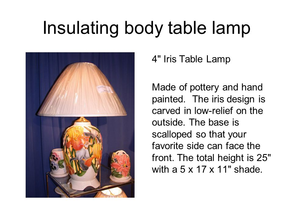 Insulating body table lamp 4 Iris Table Lamp Made of pottery and hand painted.