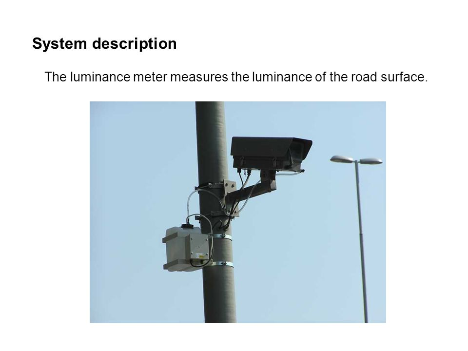 The luminance meter measures the luminance of the road surface.
