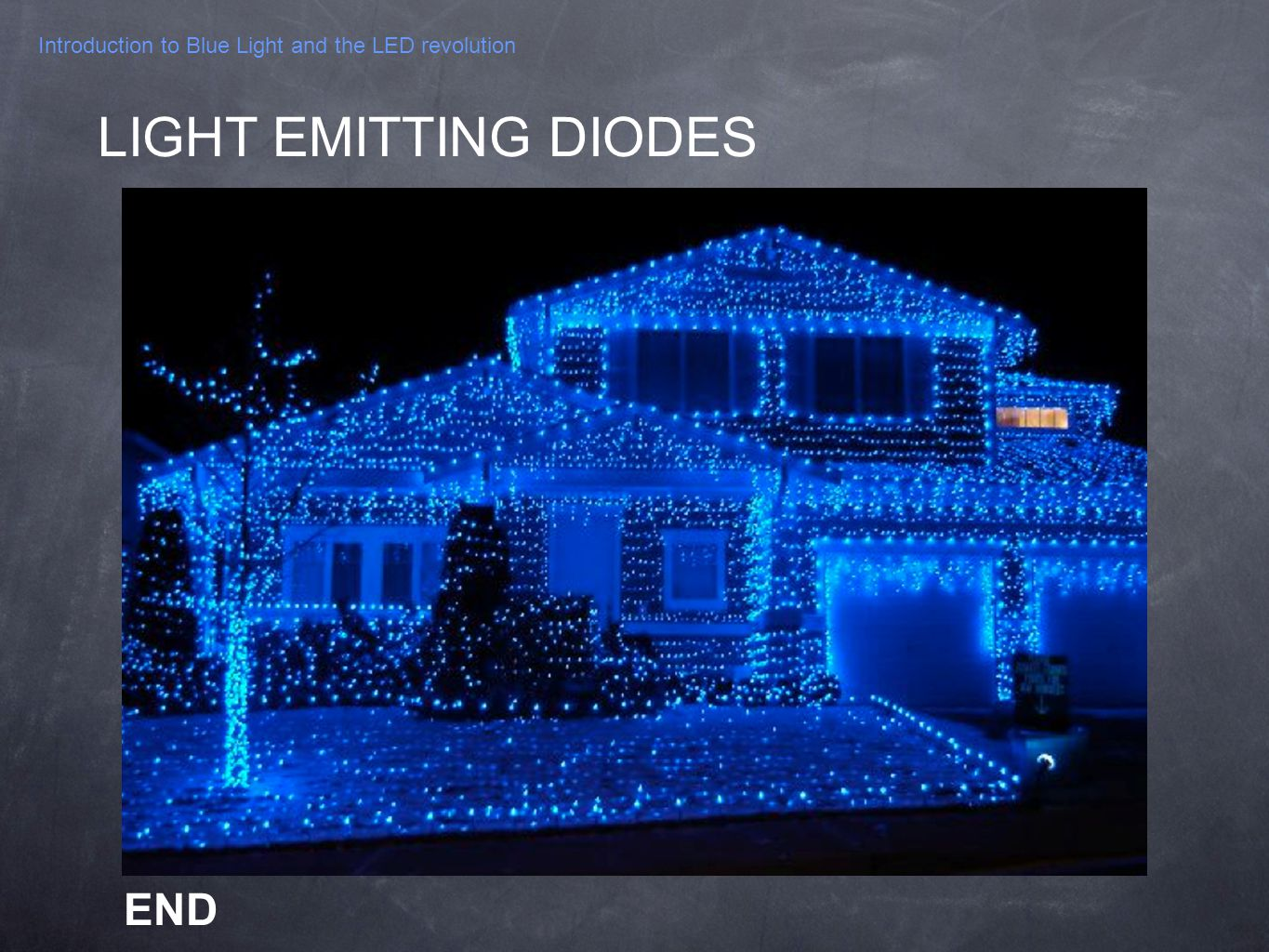Introduction to Blue Light and the LED revolution END LIGHT EMITTING DIODES