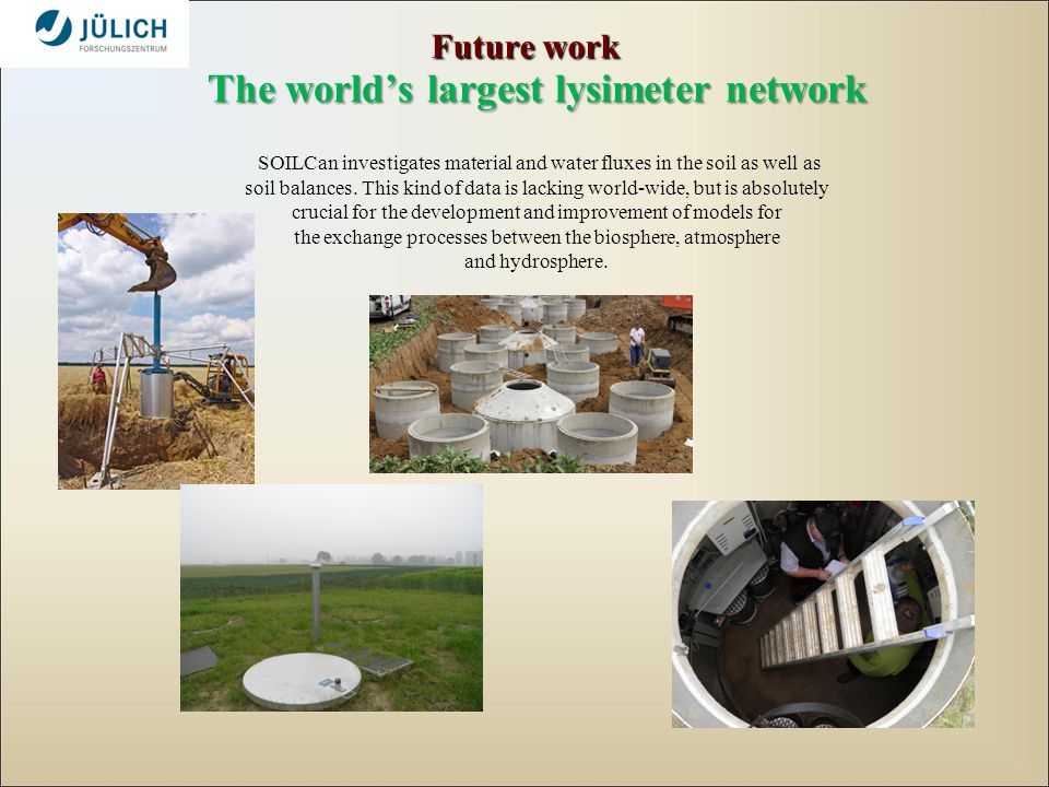 The worlds largest lysimeter network The worlds largest lysimeter network SOILCan investigates material and water fluxes in the soil as well as soil balances.