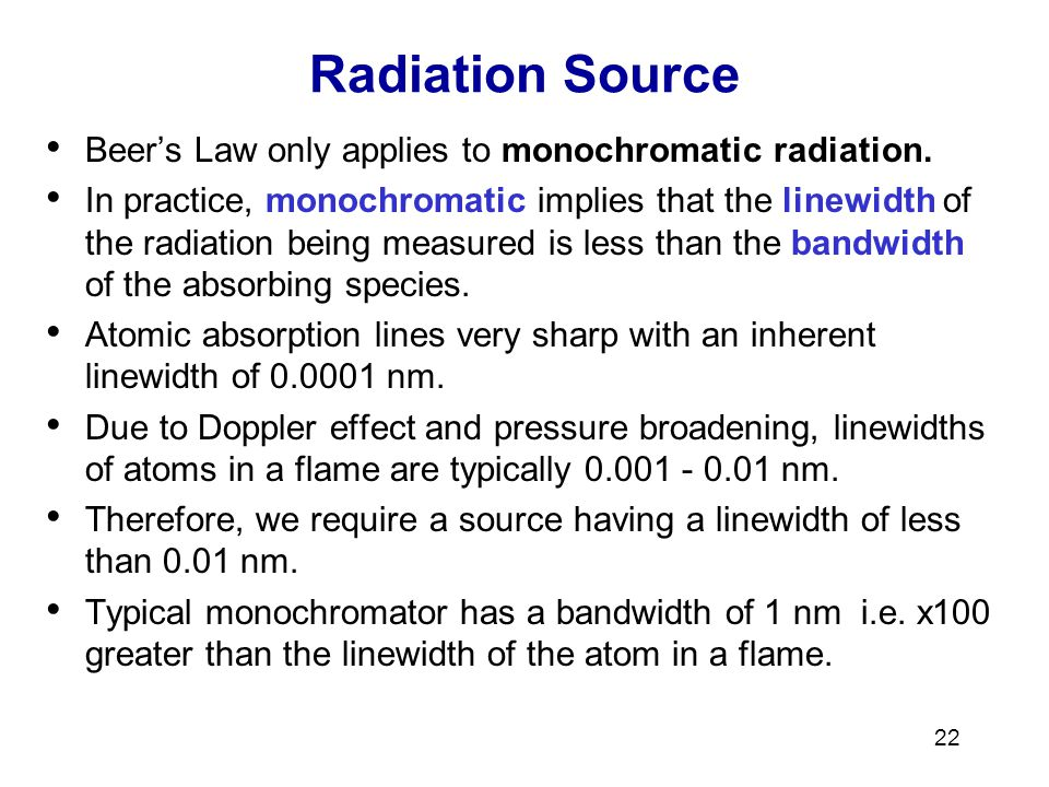 22 Radiation Source Beers Law only applies to monochromatic radiation.