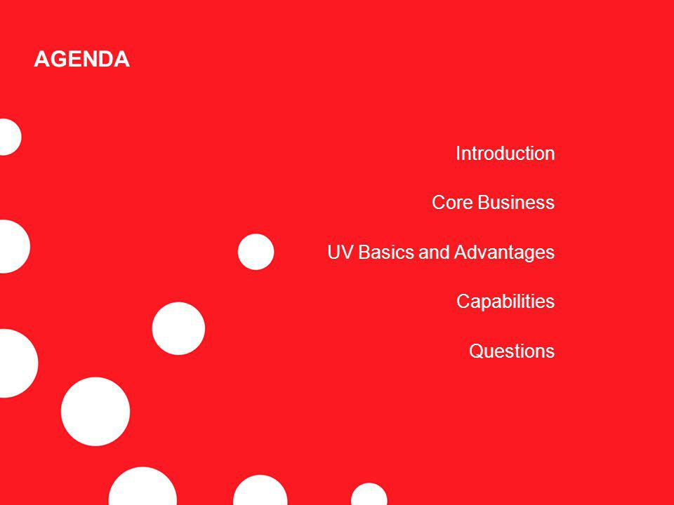 AGENDA Introduction Core Business UV Basics and Advantages Capabilities Questions