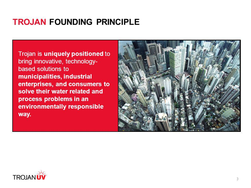 3 Trojan is uniquely positioned to bring innovative, technology- based solutions to municipalities, industrial enterprises, and consumers to solve the