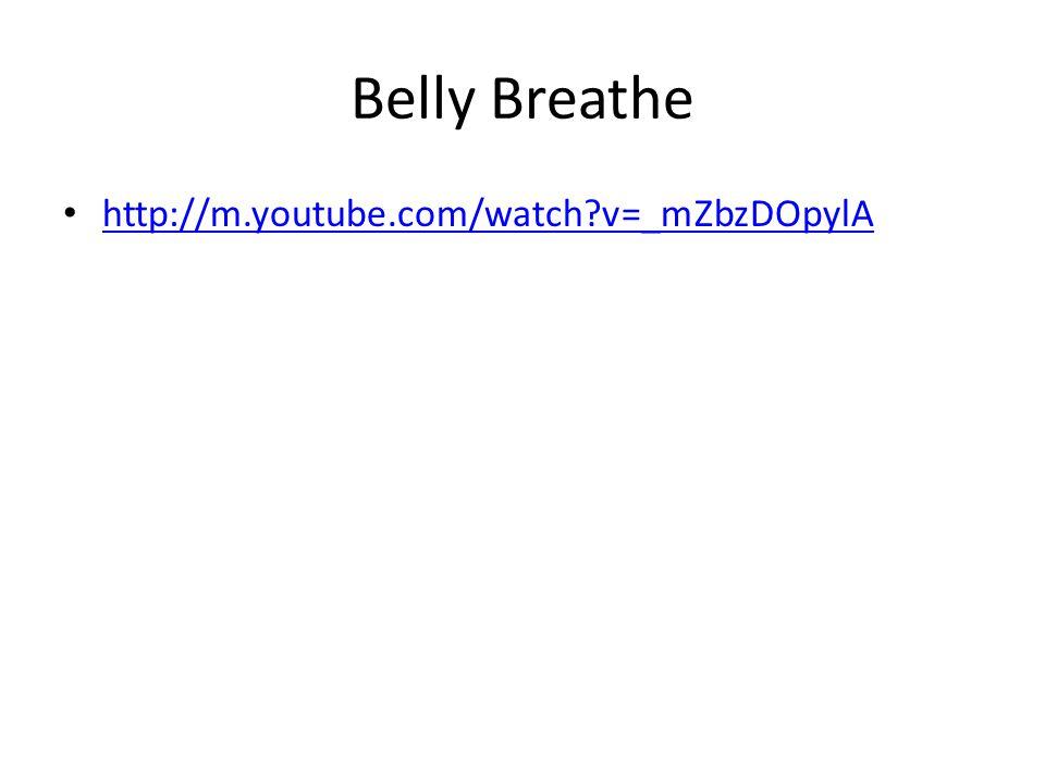 Belly Breathe http://m.youtube.com/watch?v=_mZbzDOpylA