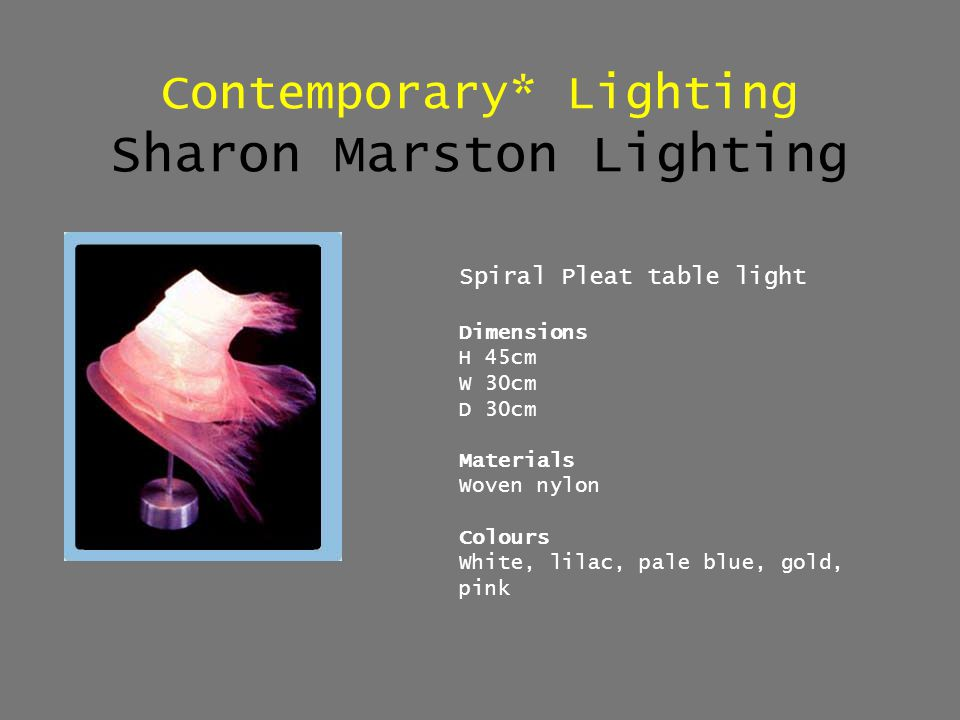 Contemporary* Lighting Sharon Marston Lighting Spiral Pleat table light Dimensions H 45cm W 30cm D 30cm Materials Woven nylon Colours White, lilac, pa