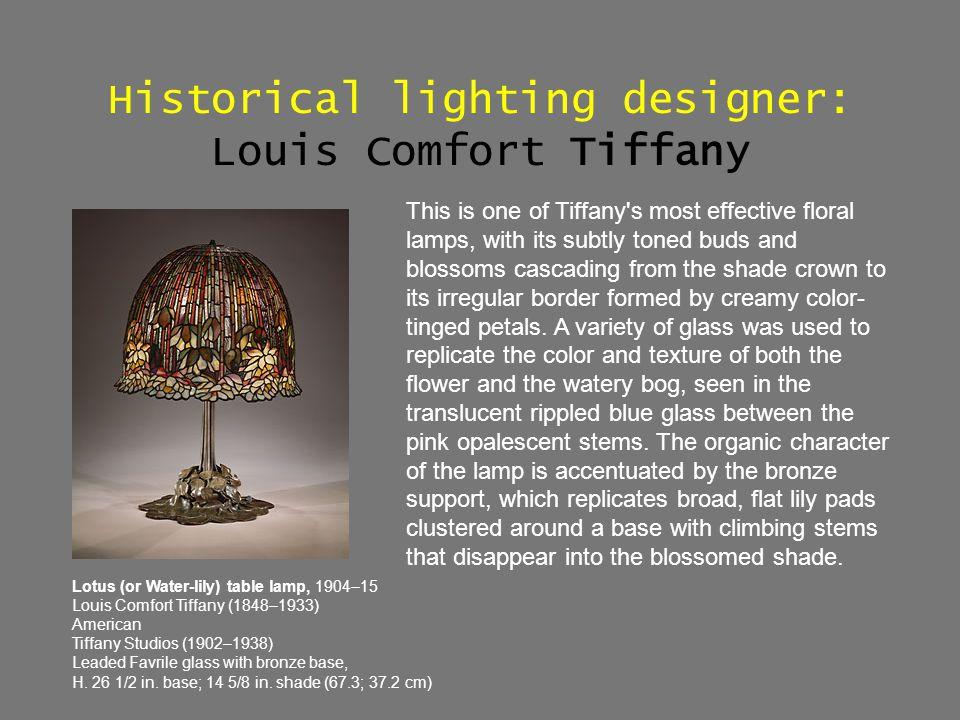 Historical lighting designer: Louis Comfort Tiffany Lotus (or Water-lily) table lamp, 1904–15 Louis Comfort Tiffany (1848–1933) American Tiffany Studi