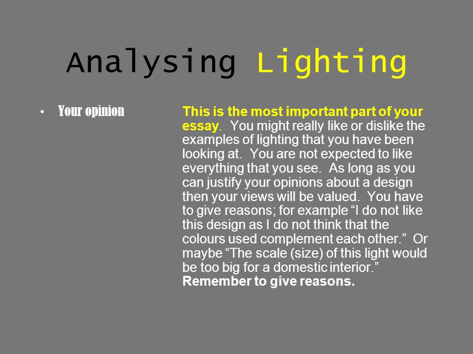 Analysing Lighting Your opinion This is the most important part of your essay. You might really like or dislike the examples of lighting that you have