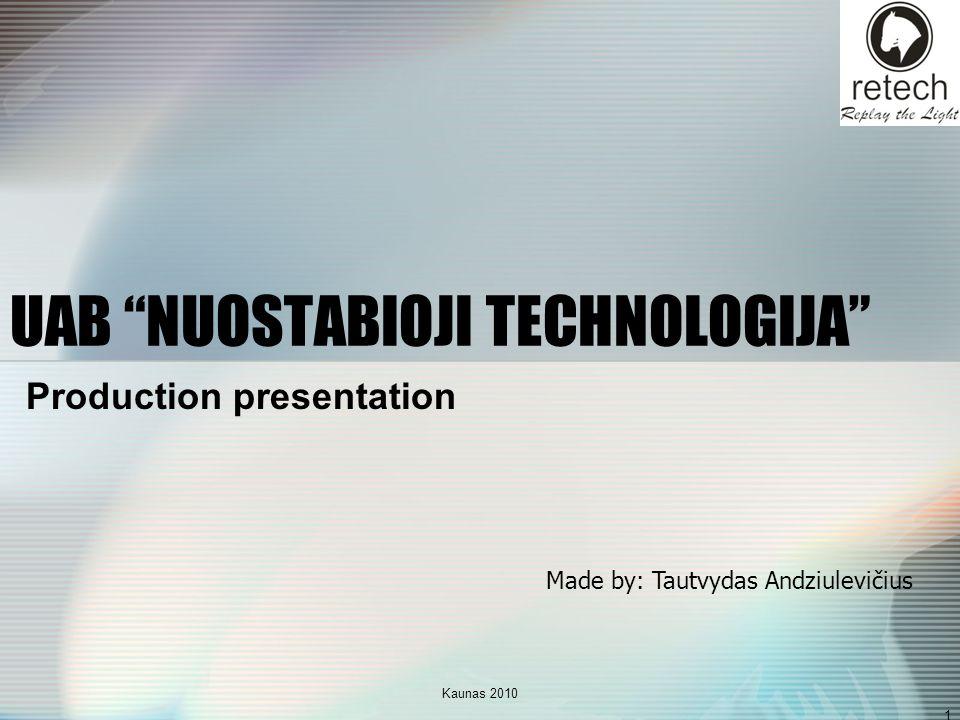 Kaunas 2010 1 UAB NUOSTABIOJI TECHNOLOGIJA Production presentation Made by: Tautvydas Andziulevičius
